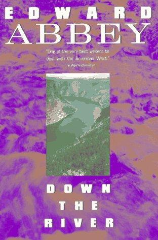 down the river by edward abbey pagesofjulia down the river is a collection of abbey s essays mostly if not all previously published in various publications but generally if not always reworked
