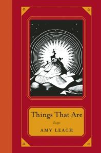 THINGS THAT ARE by Amy Leach.